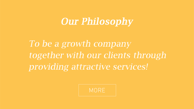 Our Philosophy - To be a growth company together with our clients through providing attractive services!